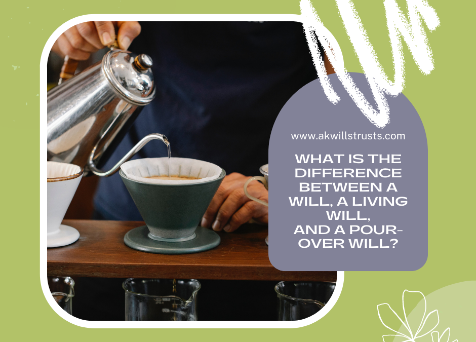 What is the Difference Between a Will, a Living Will, and a Pour-Over Will?